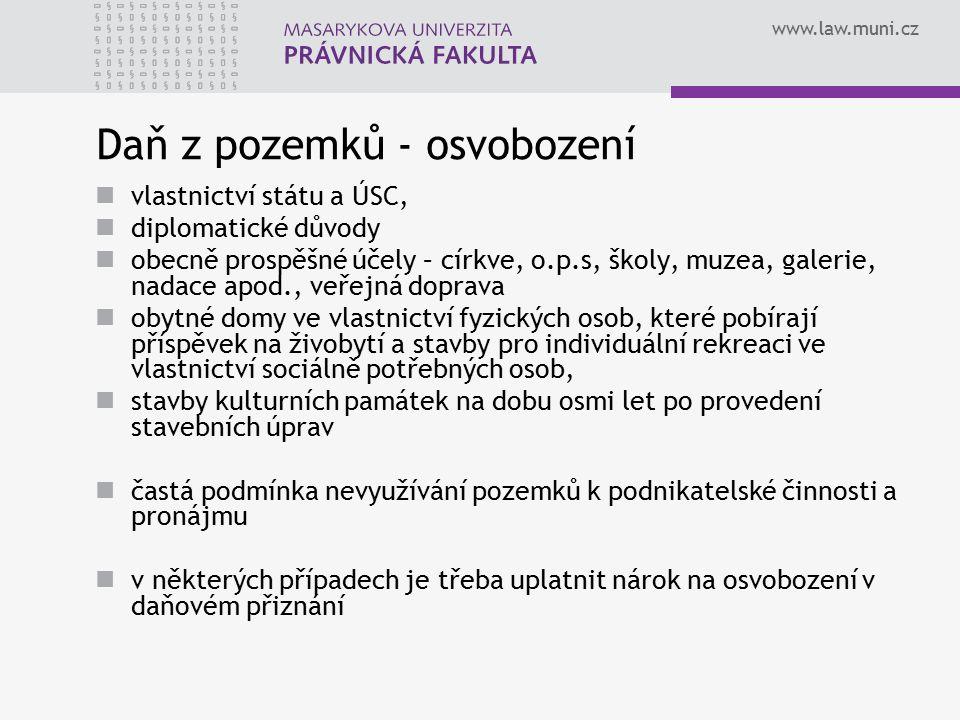 www.law.muni.cz Daň z pozemků - osvobození vlastnictví státu a ÚSC, diplomatické důvody obecně prospěšné účely – církve, o.p.s, školy, muzea, galerie,