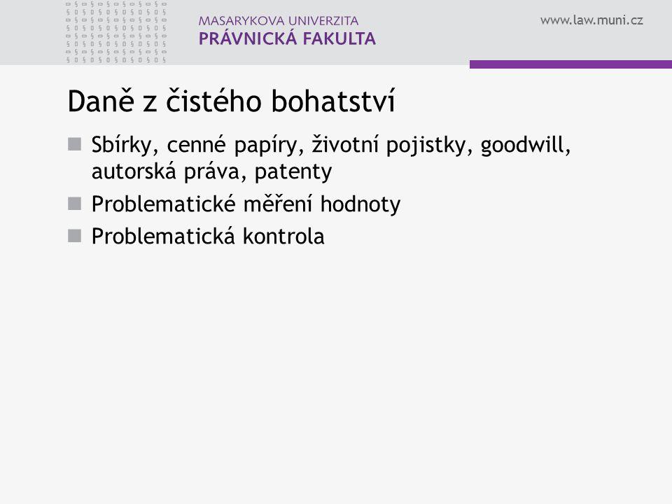www.law.muni.cz Daně z čistého bohatství Sbírky, cenné papíry, životní pojistky, goodwill, autorská práva, patenty Problematické měření hodnoty Proble
