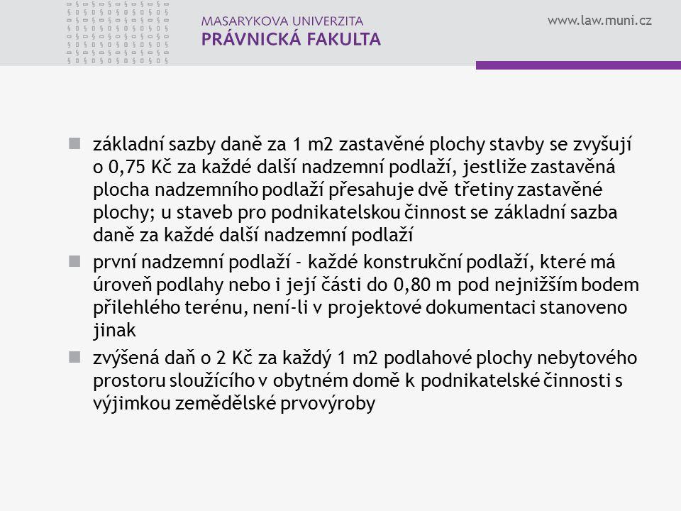www.law.muni.cz základní sazby daně za 1 m2 zastavěné plochy stavby se zvyšují o 0,75 Kč za každé další nadzemní podlaží, jestliže zastavěná plocha na