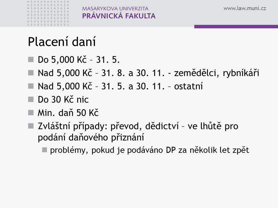www.law.muni.cz Placení daní Do 5,000 Kč – 31. 5. Nad 5,000 Kč – 31. 8. a 30. 11. - zemědělci, rybníkáři Nad 5,000 Kč – 31. 5. a 30. 11. – ostatní Do