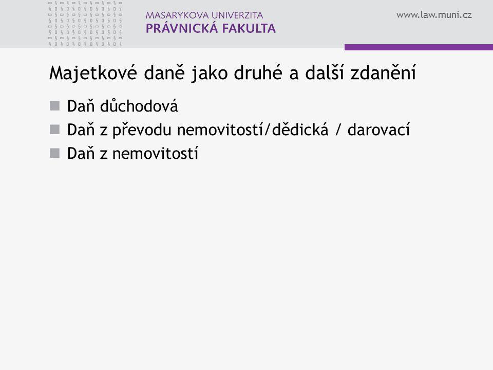 www.law.muni.cz Majetkové daně jako druhé a další zdanění Daň důchodová Daň z převodu nemovitostí/dědická / darovací Daň z nemovitostí