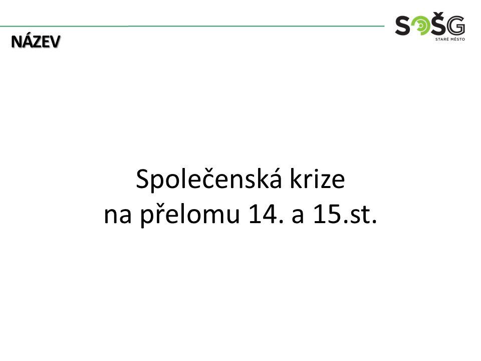 NÁZEV Společenská krize na přelomu 14. a 15.st.