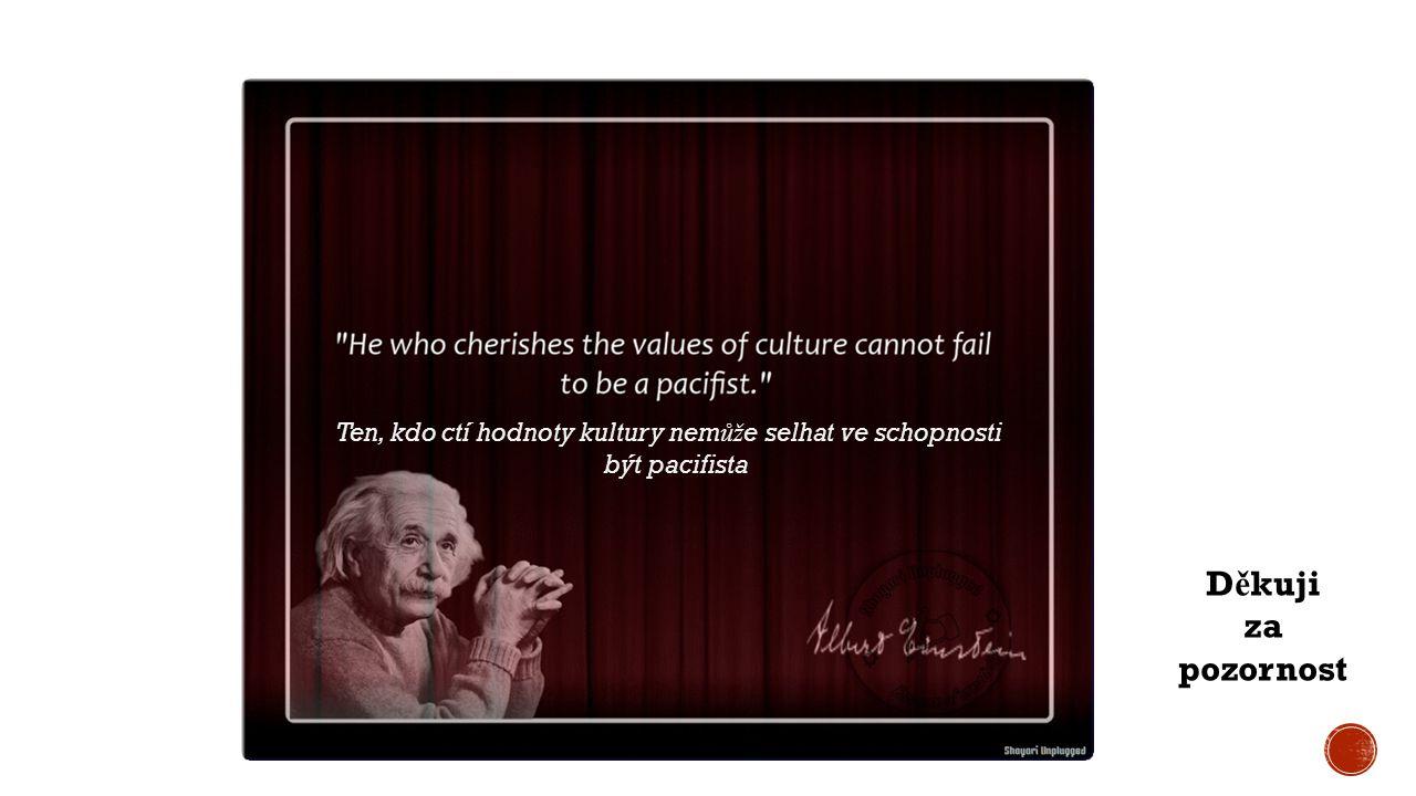 Ten, kdo ctí hodnoty kultury nem ůž e selhat ve schopnosti být pacifista D ě kuji za pozornost