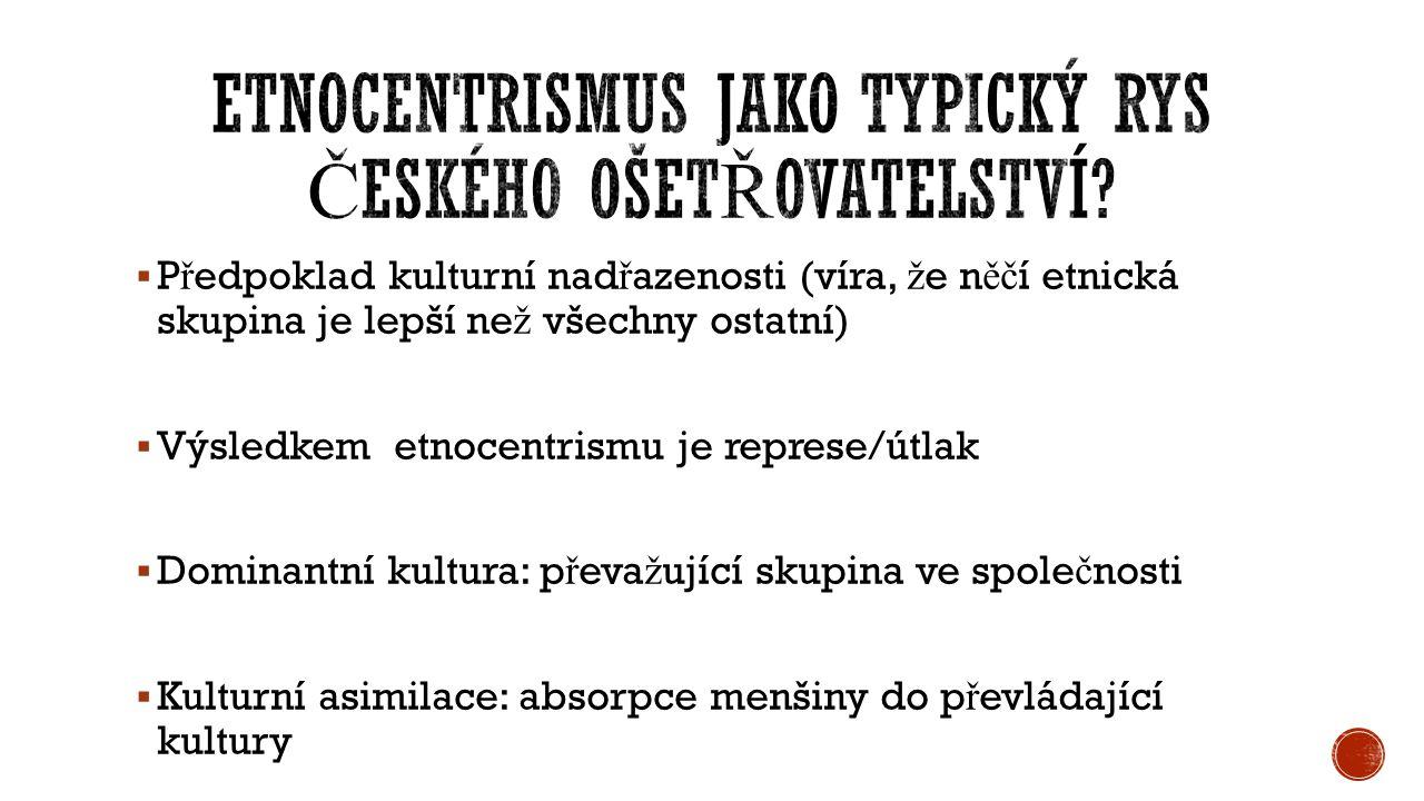  P ř edpoklad kulturní nad ř azenosti (víra, ž e n ěč í etnická skupina je lepší ne ž všechny ostatní)  Výsledkem etnocentrismu je represe/útlak  D