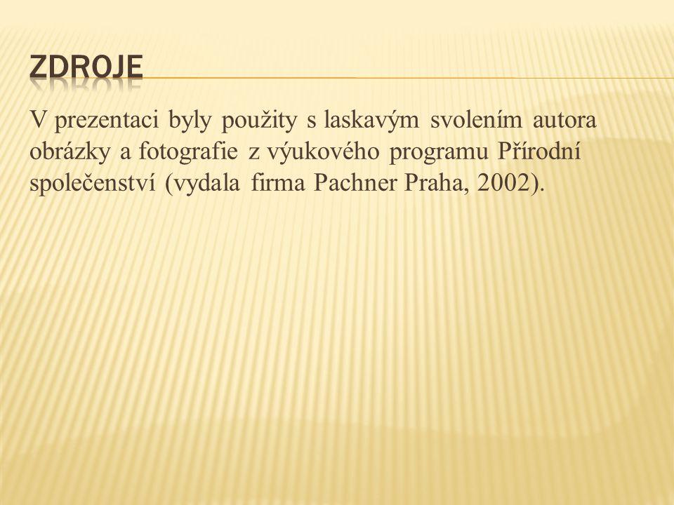 V prezentaci byly použity s laskavým svolením autora obrázky a fotografie z výukového programu Přírodní společenství (vydala firma Pachner Praha, 2002