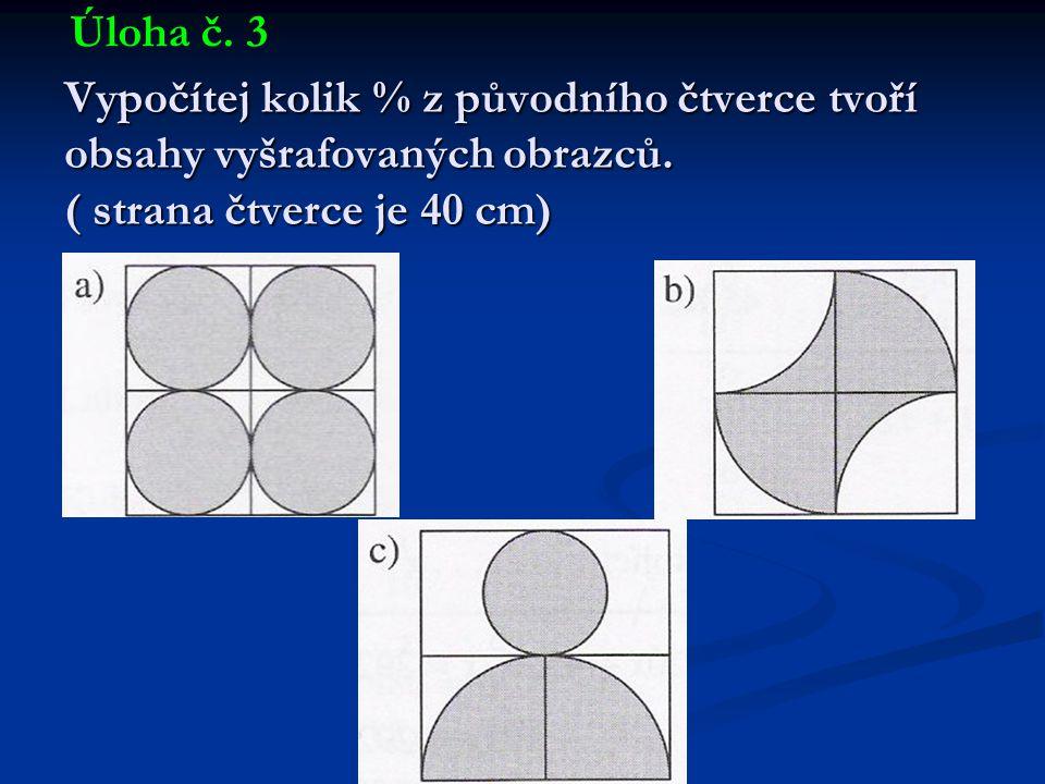 Vypočítej kolik % z původního čtverce tvoří obsahy vyšrafovaných obrazců. ( strana čtverce je 40 cm) Úloha č. 3