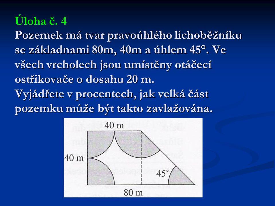 Pozemek má tvar pravoúhlého lichoběžníku se základnami 80m, 40m a úhlem 45°. Ve všech vrcholech jsou umístěny otáčecí ostřikovače o dosahu 20 m. Vyjád