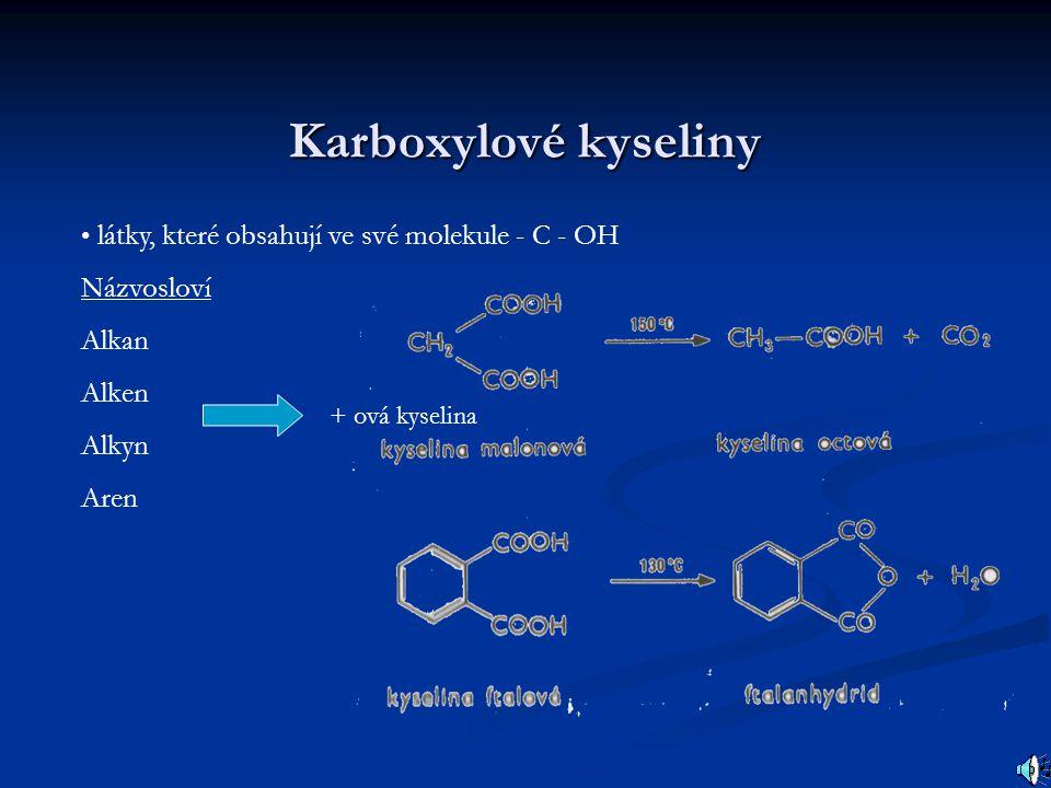 Zástupci Kyselina ethanová (octová) Kyselina butanová (máselná) H 3 C-C-OH -kyselina, která se uvolňuje v potu, její O derivát se používá na výrobu ananasové Kyselina methanová (mravenčí) šťávy H-C-OH H H O O H 3 C-C-C-C-OH Kyselina propanová H H H O H 3 C-C-C-OH H