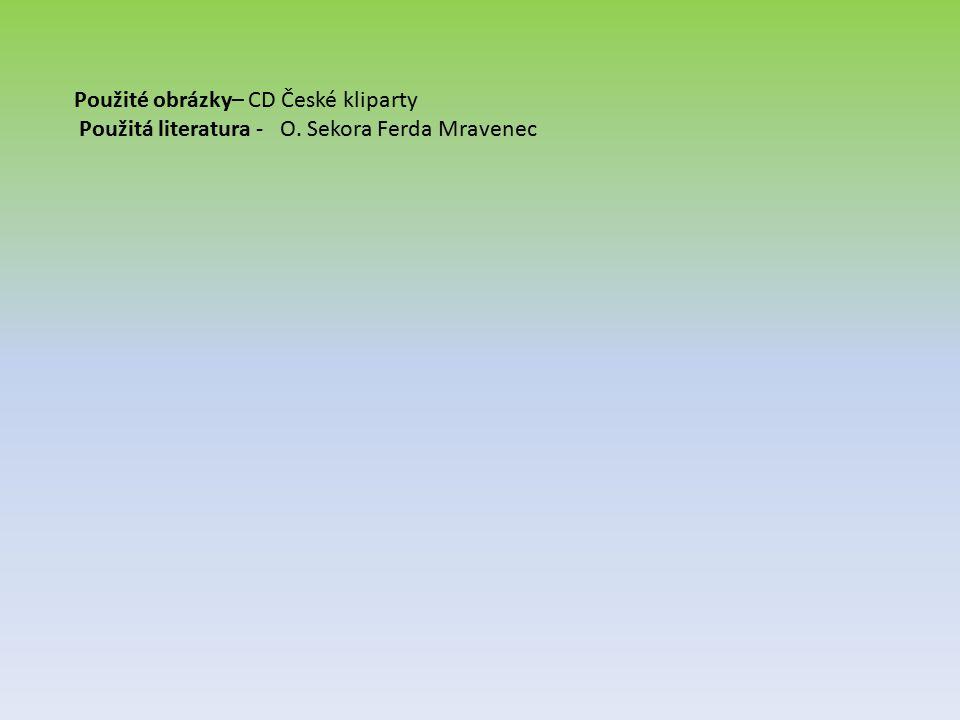 Použité obrázky– CD České kliparty Použitá literatura - O. Sekora Ferda Mravenec