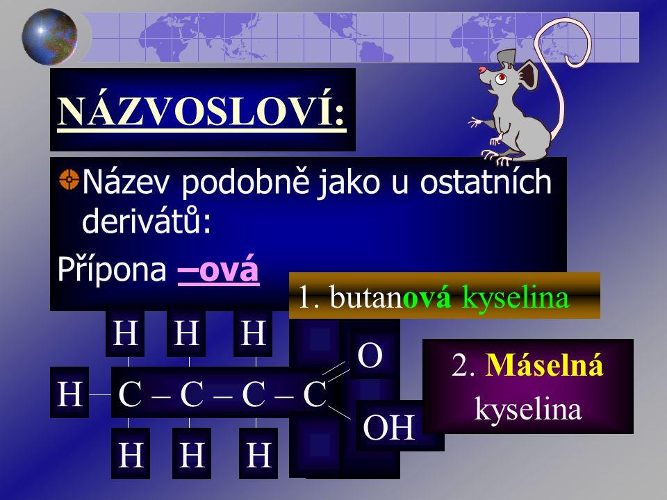 NÁZVOSLOVÍ: Název podobně jako u ostatních derivátů: Přípona –ová C – C – C – C HHHH HH HHHH O OH 1.