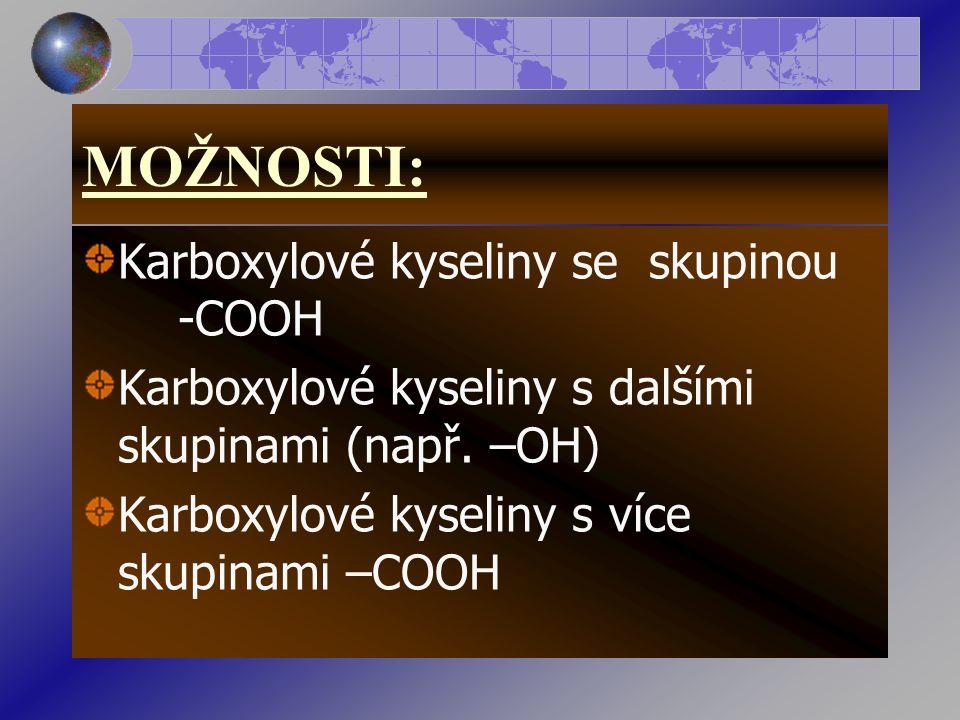 MOŽNOSTI: Karboxylové kyseliny se skupinou -COOH Karboxylové kyseliny s dalšími skupinami (např.