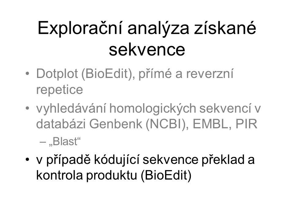 """Explorační analýza získané sekvence Dotplot (BioEdit), přímé a reverzní repetice vyhledávání homologických sekvencí v databázi Genbenk (NCBI), EMBL, PIR –""""Blast v případě kódující sekvence překlad a kontrola produktu (BioEdit)"""