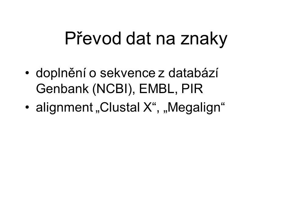 """Převod dat na znaky doplnění o sekvence z databází Genbank (NCBI), EMBL, PIR alignment """"Clustal X , """"Megalign"""