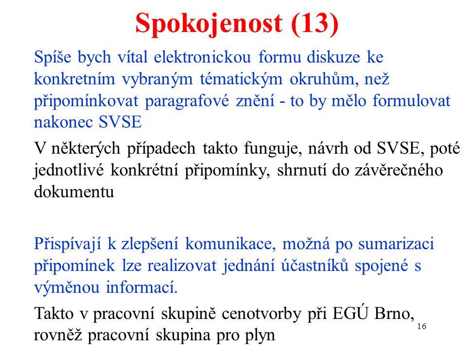 16 Spokojenost (13) Spíše bych vítal elektronickou formu diskuze ke konkretním vybraným tématickým okruhům, než připomínkovat paragrafové znění - to b