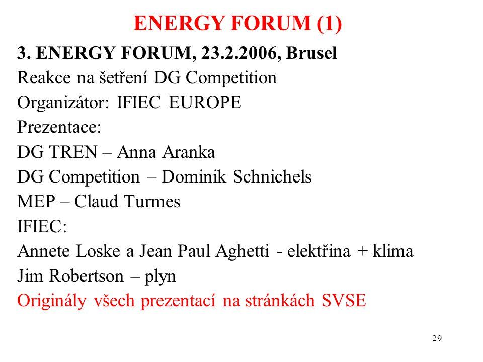 29 ENERGY FORUM (1) 3. ENERGY FORUM, 23.2.2006, Brusel Reakce na šetření DG Competition Organizátor: IFIEC EUROPE Prezentace: DG TREN – Anna Aranka DG