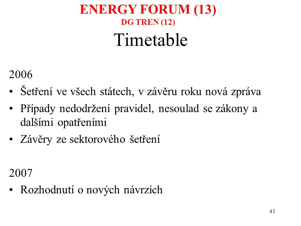 42 Sector Inquiry on the gas and electricity markets Dominik Schnichels, DG COMP ENERGY FORUM (14) DG COMPETITION (1)