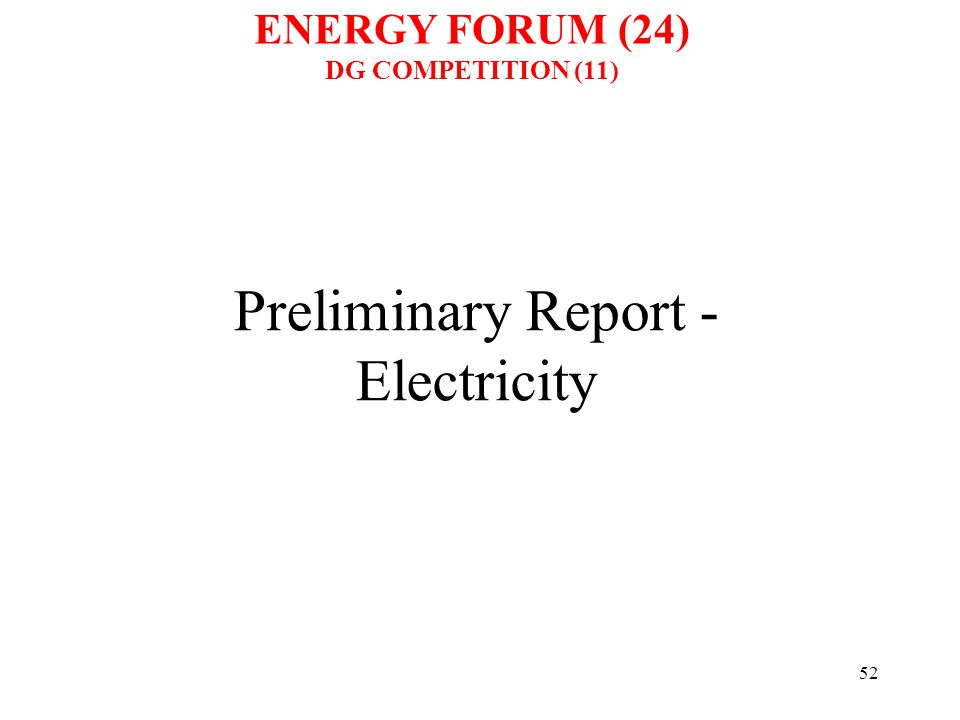 52 Preliminary Report - Electricity ENERGY FORUM (24) DG COMPETITION (11)