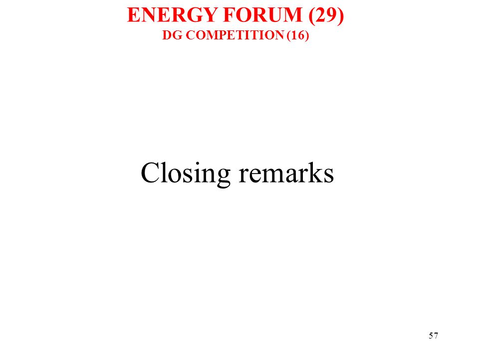 57 Closing remarks ENERGY FORUM (29) DG COMPETITION (16)