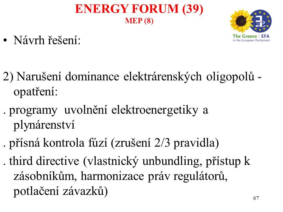 67 Návrh řešení: 2) Narušení dominance elektrárenských oligopolů - opatření:. programy uvolnění elektroenergetiky a plynárenství. přísná kontrola fúzí