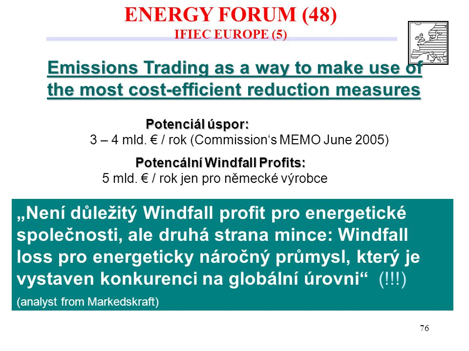 76 Emissions Trading as a way to make use of the most cost-efficient reduction measures Potenciál úspor: 3 – 4 mld.