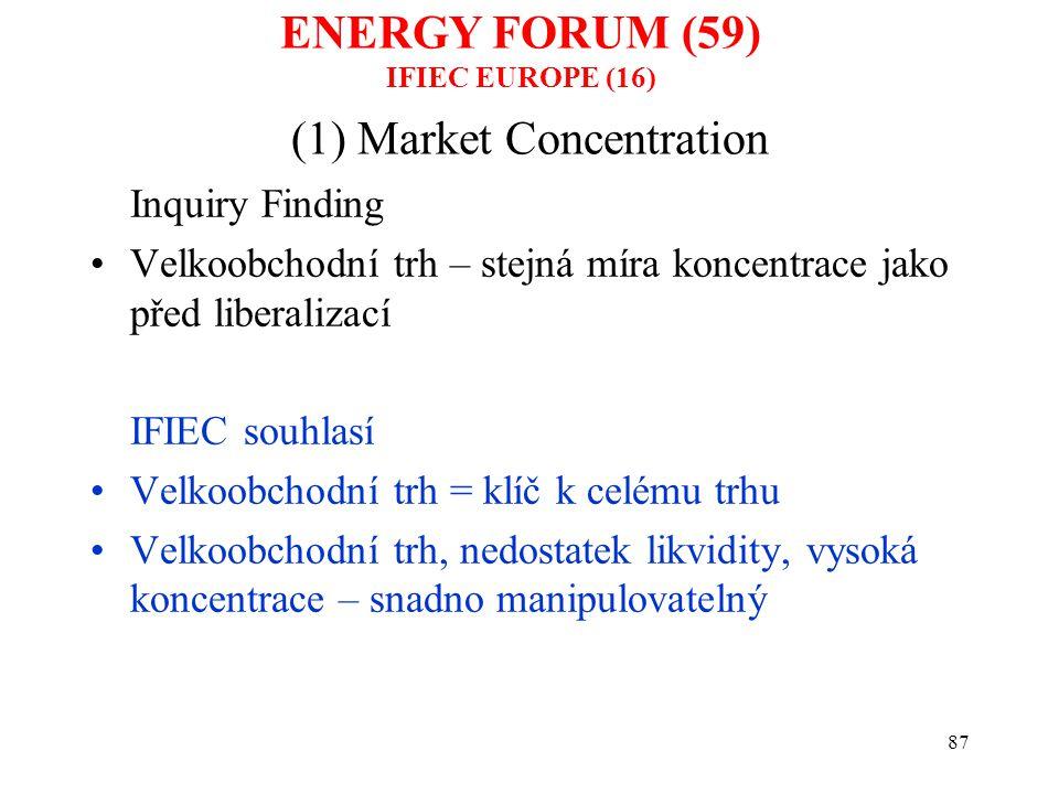 87 (1) Market Concentration Inquiry Finding Velkoobchodní trh – stejná míra koncentrace jako před liberalizací IFIEC souhlasí Velkoobchodní trh = klíč