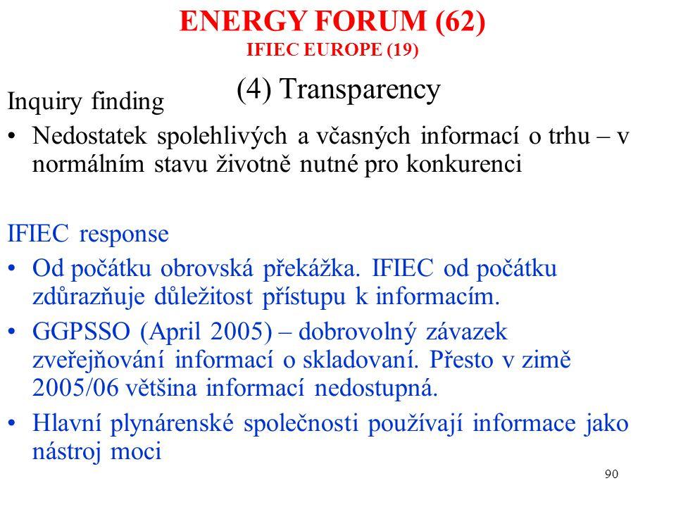 90 (4) Transparency Inquiry finding Nedostatek spolehlivých a včasných informací o trhu – v normálním stavu životně nutné pro konkurenci IFIEC respons
