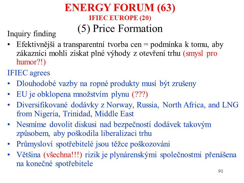 91 (5) Price Formation Inquiry finding Efektivnější a transparentní tvorba cen = podmínka k tomu, aby zákazníci mohli získat plné výhody z otevření tr