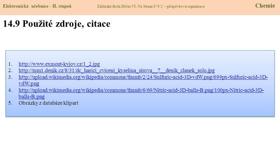 14.9 Použité zdroje, citace 1.http://www.exmont-kyjov.cz/1_2.jpghttp://www.exmont-kyjov.cz/1_2.jpg 2.http://mm1.denik.cz/8/31/dc_hasici_cviceni_kyseli