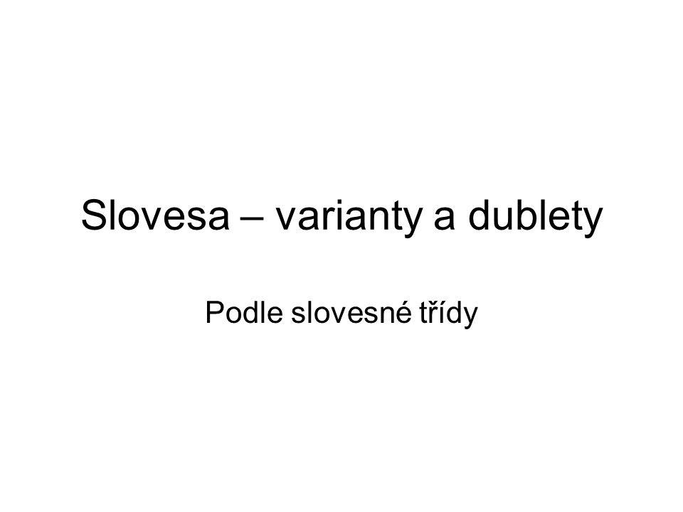 Slovesa – varianty a dublety Podle slovesné třídy