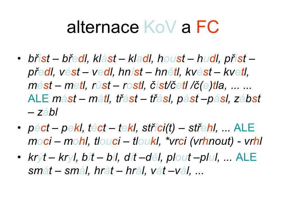 alternace KoV a FC bříst – bředl, klást – kladl, houst – hudl, příst – předl, vést – vedl, hníst – hnětl, kvést – kvetl, mést – metl, růst – rostl, čí