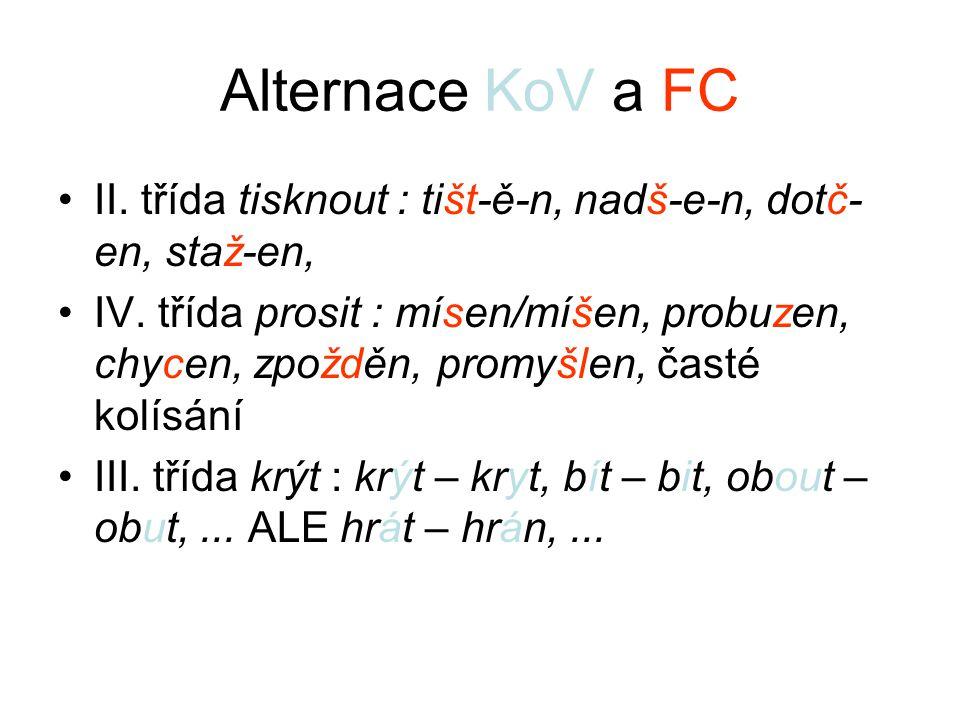 Alternace KoV a FC II. třída tisknout : tišt-ě-n, nadš-e-n, dotč- en, staž-en, IV. třída prosit : mísen/míšen, probuzen, chycen, zpožděn, promyšlen, č