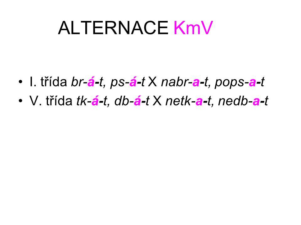 ALTERNACE KmV I. třída br-á-t, ps-á-t X nabr-a-t, pops-a-t V. třída tk-á-t, db-á-t X netk-a-t, nedb-a-t