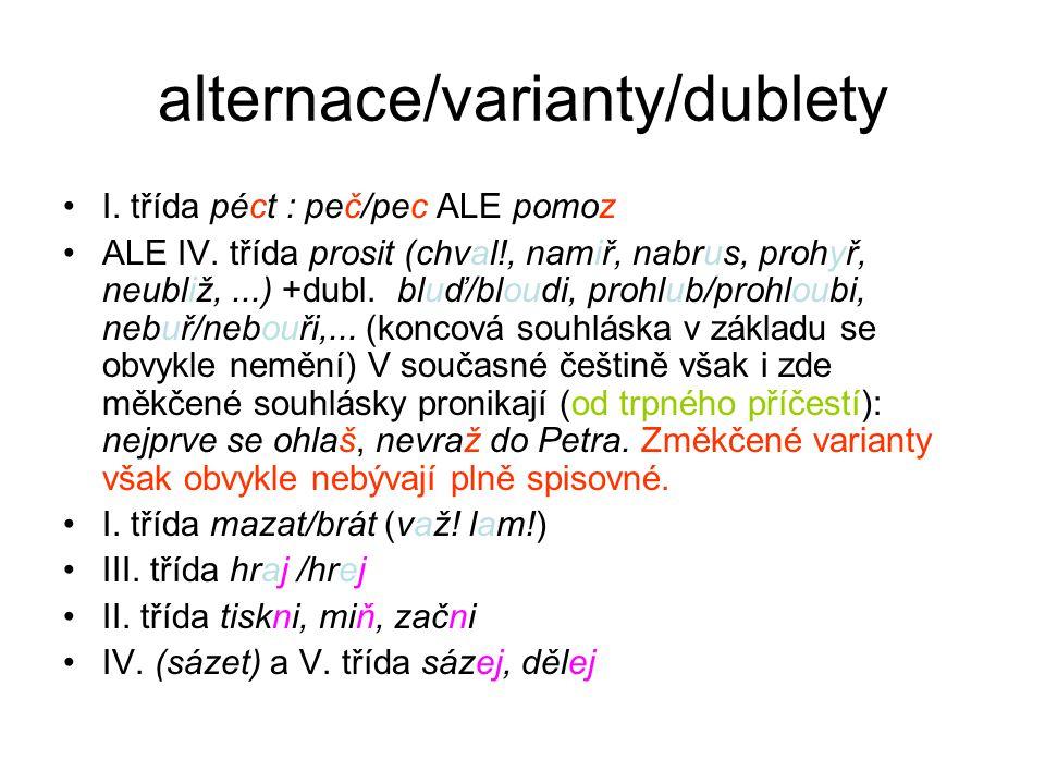 alternace/varianty/dublety I. třída péct : peč/pec ALE pomoz ALE IV. třída prosit (chval!, namiř, nabrus, prohyř, neubliž,...) +dubl. bluď/bloudi, pro