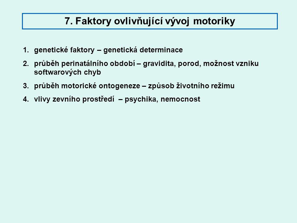 7. Faktory ovlivňující vývoj motoriky 1.genetické faktory – genetická determinace 2.průběh perinatálního období – gravidita, porod, možnost vzniku sof