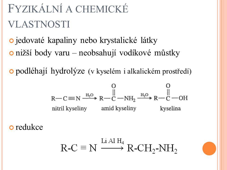 F YZIKÁLNÍ A CHEMICKÉ VLASTNOSTI jedovaté kapaliny nebo krystalické látky nižší body varu – neobsahují vodíkové můstky podléhají hydrolýze (v kyselém