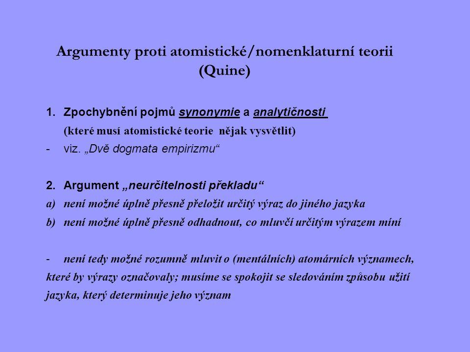 Argumenty proti atomistické/nomenklaturní teorii (Quine) 1.Zpochybnění pojmů synonymie a analytičnosti (které musí atomistické teorie nějak vysvětlit)