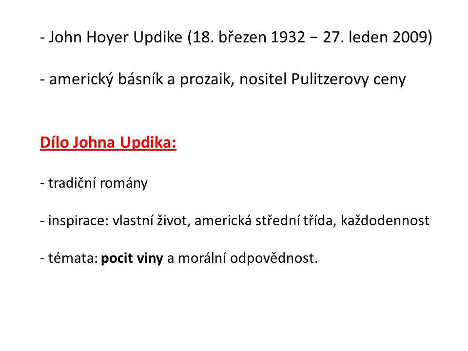 - John Hoyer Updike (18. březen 1932 − 27. leden 2009) - americký básník a prozaik, nositel Pulitzerovy ceny Dílo Johna Updika: - tradiční romány - in