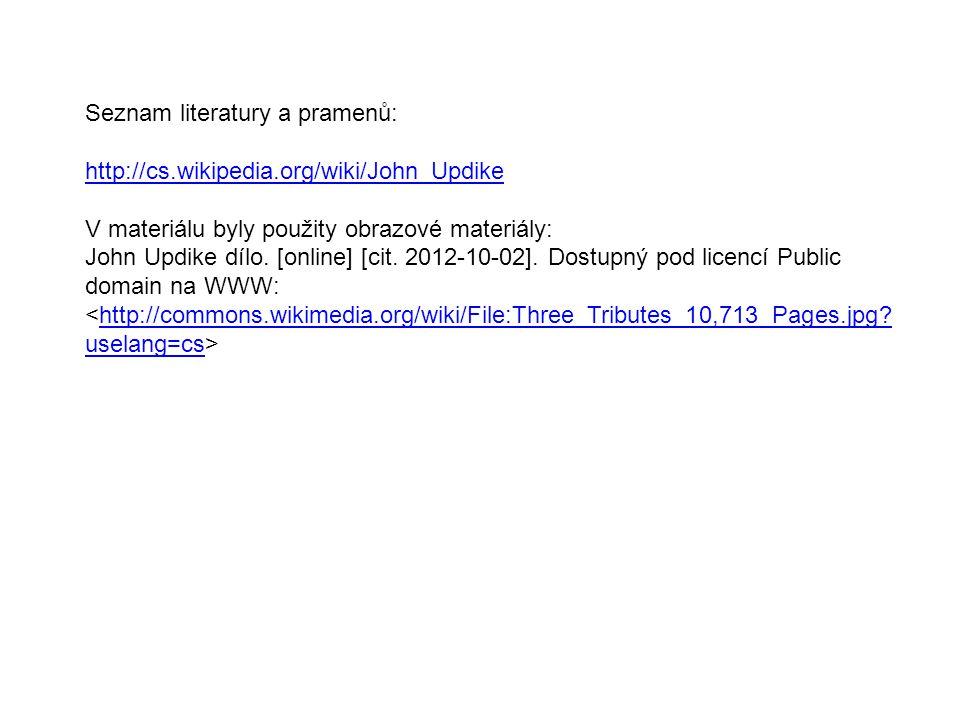 Seznam literatury a pramenů: http://cs.wikipedia.org/wiki/John_Updike V materiálu byly použity obrazové materiály: John Updike dílo.