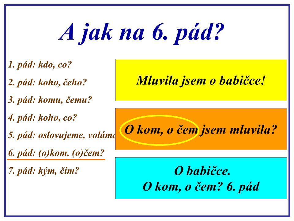 Hurá! Rozumíme tomu! 1. pád: kdo, co? 2. pád: koho, čeho? 3. pád: komu, čemu? 4. pád: koho, co? 5. pád: oslovujeme, voláme 6. pád: (o)kom, (o)čem? 7.
