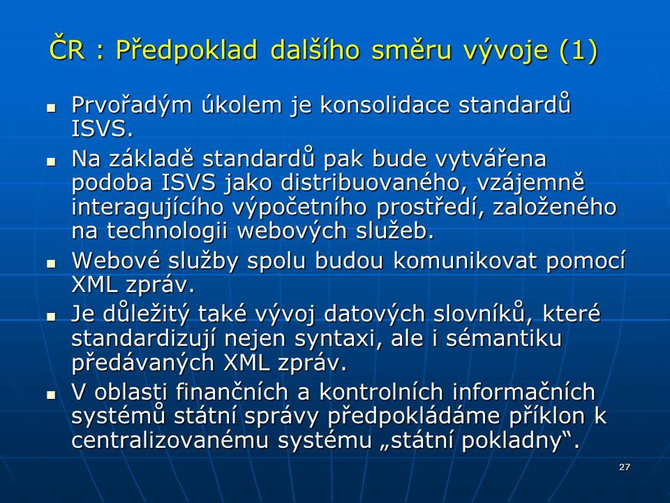 27 ČR : Předpoklad dalšího směru vývoje (1) Prvořadým úkolem je konsolidace standardů ISVS. Prvořadým úkolem je konsolidace standardů ISVS. Na základě