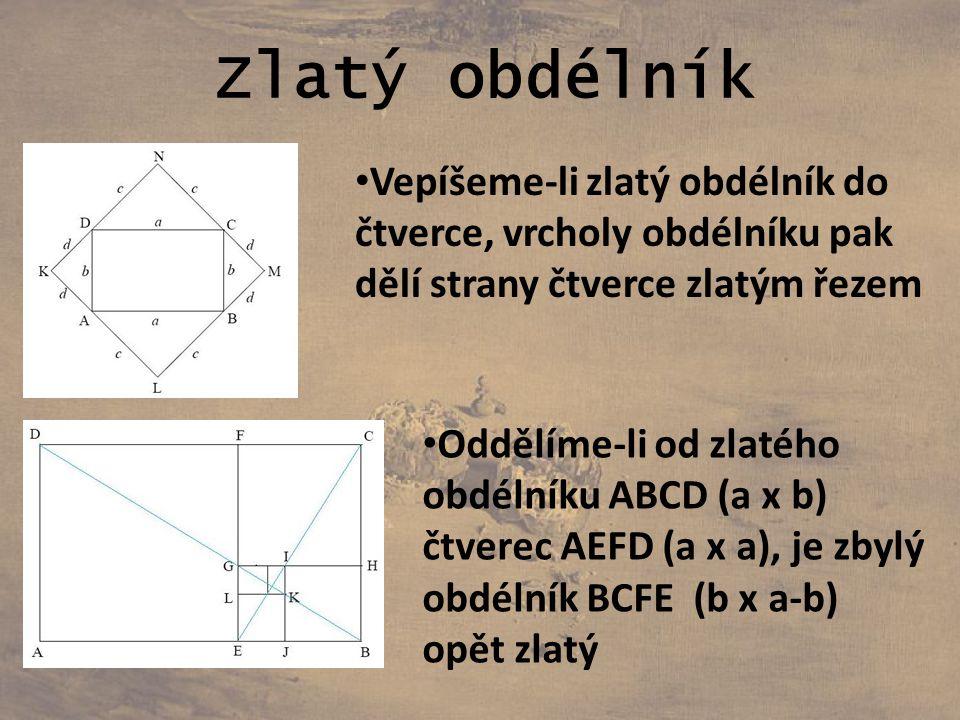 Zlatý obdélník Vepíšeme-li zlatý obdélník do čtverce, vrcholy obdélníku pak dělí strany čtverce zlatým řezem Oddělíme-li od zlatého obdélníku ABCD (a