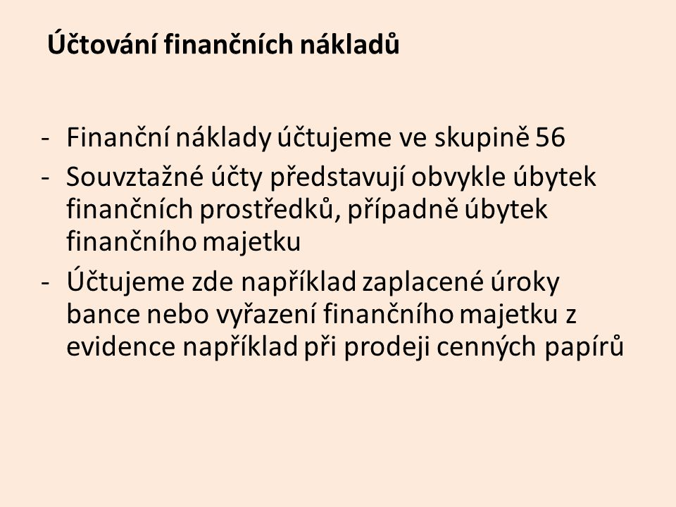 Účtování finančních nákladů -Finanční náklady účtujeme ve skupině 56 -Souvztažné účty představují obvykle úbytek finančních prostředků, případně úbyte