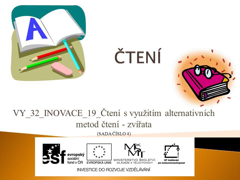 VY_32_INOVACE_19_Č tení s využitím alternativních metod čtení - zvířata (SADA ČÍSLO 4)