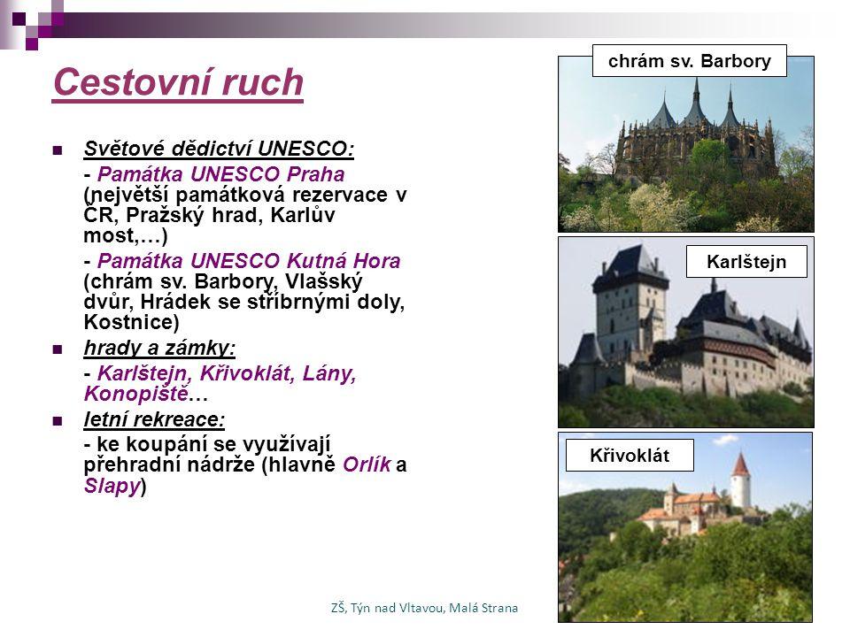 Cestovní ruch Světové dědictví UNESCO: - Památka UNESCO Praha (největší památková rezervace v ČR, Pražský hrad, Karlův most,…) - Památka UNESCO Kutná Hora (chrám sv.