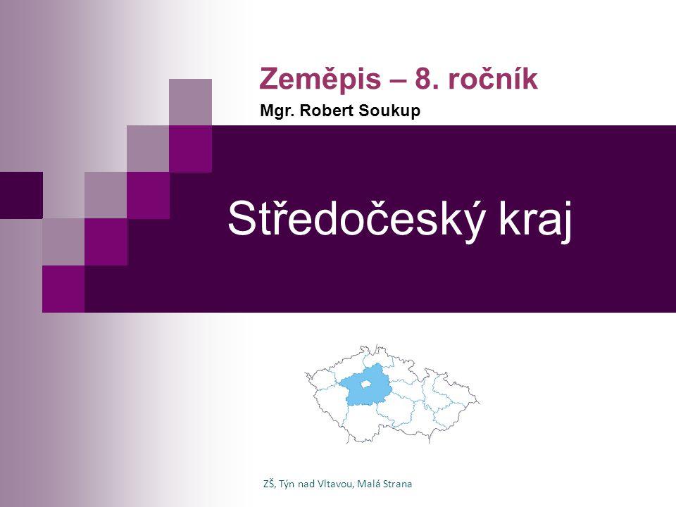 Středočeský kraj Zeměpis – 8. ročník Mgr. Robert Soukup ZŠ, Týn nad Vltavou, Malá Strana