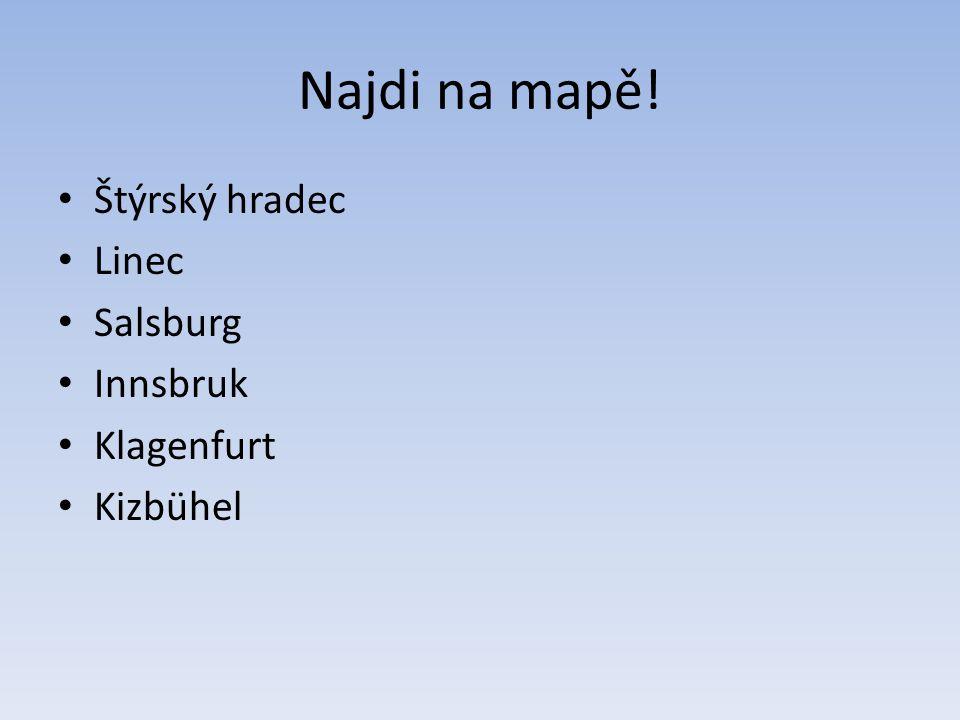 Najdi na mapě! Štýrský hradec Linec Salsburg Innsbruk Klagenfurt Kizbühel