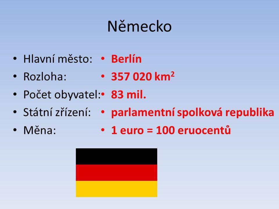 Německo Hlavní město: Rozloha: Počet obyvatel: Státní zřízení: Měna: Berlín 357 020 km 2 83 mil.