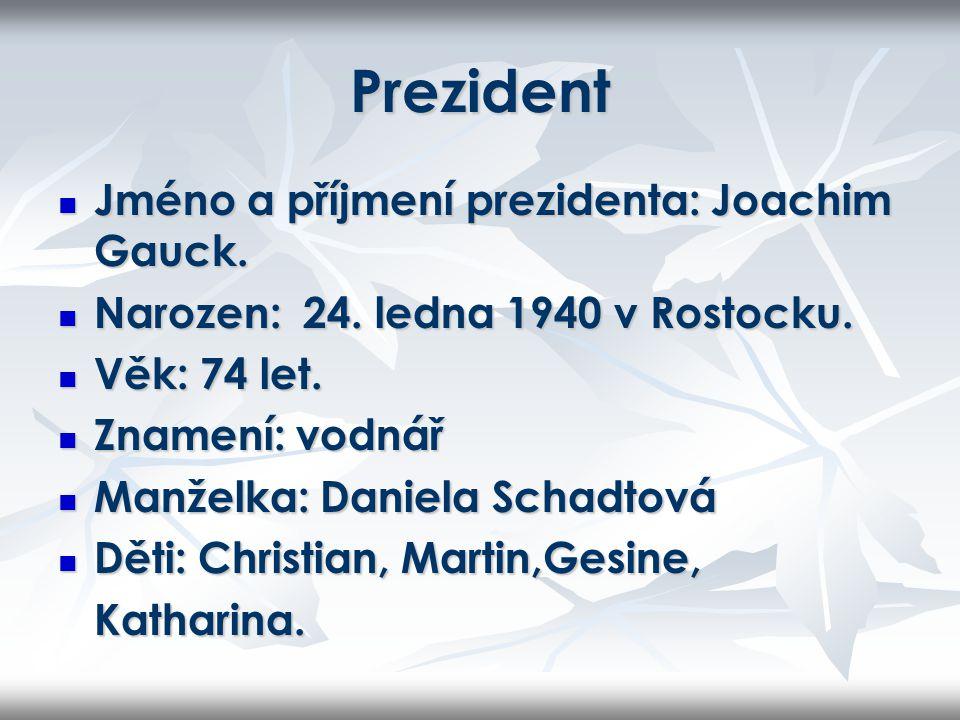 Prezident Jméno a příjmení prezidenta: Joachim Gauck. Jméno a příjmení prezidenta: Joachim Gauck. Narozen: 24. ledna 1940 v Rostocku. Narozen: 24. led