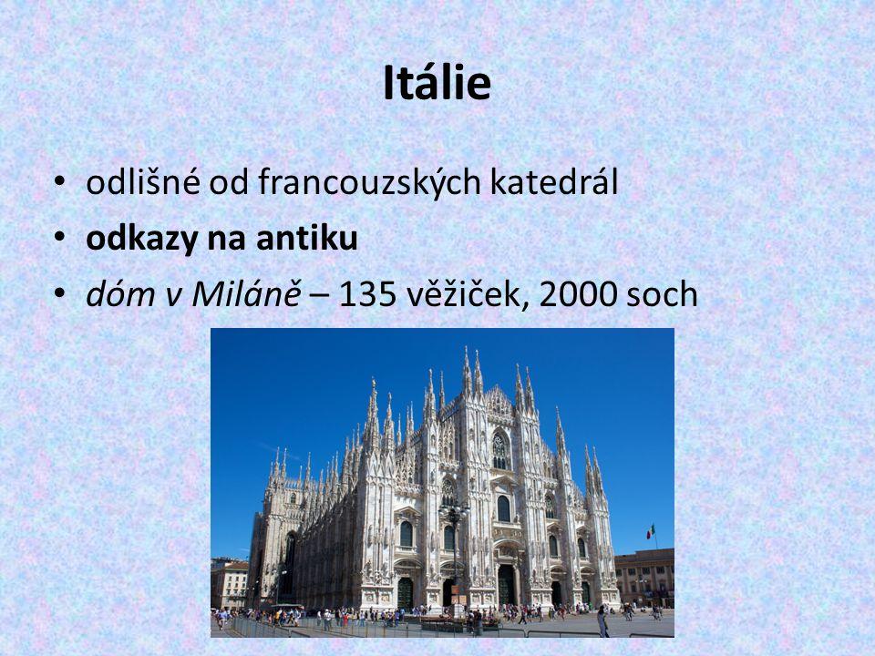 Itálie odlišné od francouzských katedrál odkazy na antiku dóm v Miláně – 135 věžiček, 2000 soch