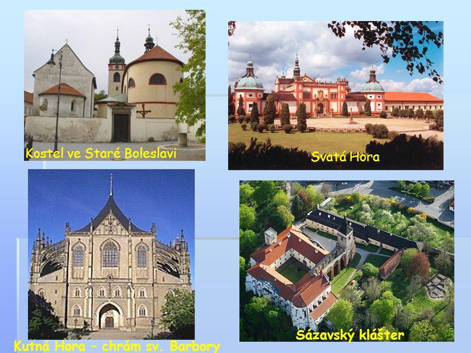 Kutná Hora – chrám sv. Barbory Svatá Hora Sázavský klášter Kostel ve Staré Boleslavi